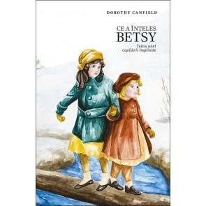 Ce a înțeles Betsy. Taina unei copilării împlinite (SPG)