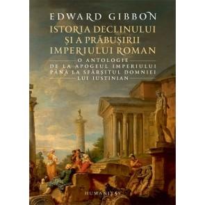 Istoria declinului și a prăbușirii Imperiului Roman. O antologie: de la apogeul Imperiului până la sfârşitul domniei lui Iustinian