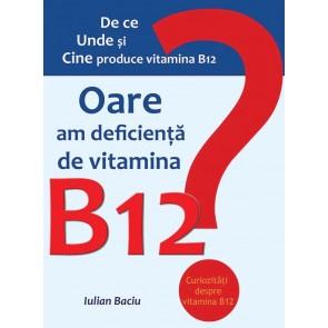 Oare am deficiență de vitamina B12?