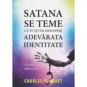 Satana se teme că tu îți vei descoperi adevărata identitate. Tu știi cine ești?