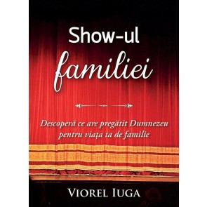 Show-ul familiei. Descoperă ce are pregătit Dumnezeu pentru viața ta de familie
