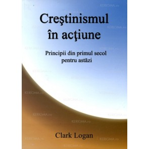 Creștinismul în acțiune. Principii din primul secol pentru astăzi