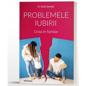 Problemele iubirii. Vol. 2. Criza în familie