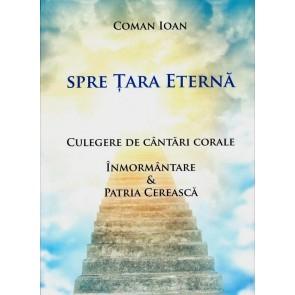Spre Țara eternă. Culegere de cântări corale. Înmormântare și Patria cerească