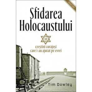 Sfidarea Holocaustului. Zece creștini curajoși care i-au ajutat pe evrei