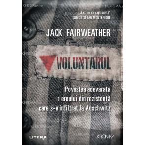 Voluntarul. Povestea adevărată a eroului din Rezistență care s-a infiltrat la Auschwitz