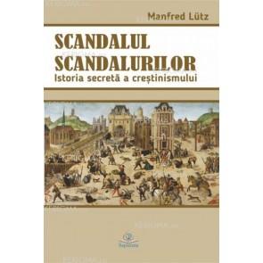 Scandalul scandalurilor. Istoria secretă a creştinismului