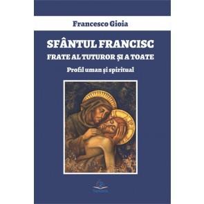 Sfântul Francisc, frate al tuturor şi a toate. Profil uman şi spiritual