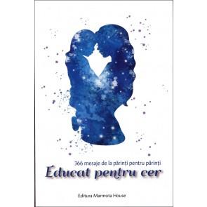 Educat pentru cer. 366 mesaje de la părinți pentru părinți