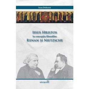 Iisus Hristos în concepția filosofilor Renan și Nietzsche. Expunere și critică