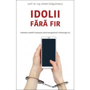 Idolii fără fir. Telefonia mobilă, poluarea electromagnetică, tehnologia 5G