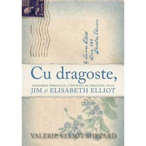 Cu dragoste, - Scrisorile personale și povestea de dragoste dintre Jim și Elisabeth Elliot