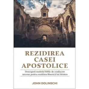 Rezidirea Casei Apostolice. Descoperă modelul biblic de conducere necesar pentru rezidirea Bisericii lui Hristos