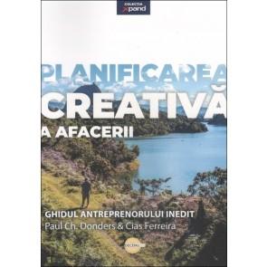 Planificarea creativă a afacerii. Ghidul antreprenorului inedit