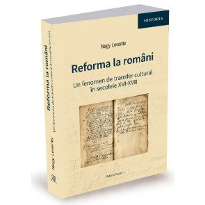 Reforma la români. Un fenomen de transfer cultural în secolele XVI-XVII