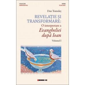 Revelație și transformare. O interpretare a Evangheliei după Ioan. Vol. 1