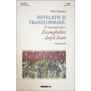 Revelație și transformare. O interpretare a Evangheliei după Ioan. Vol. 3
