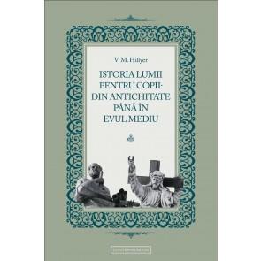Istoria lumii pentru copii: din Antichitate până în Evul Mediu