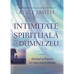 Intimitate spirituală cu Dumnezeu. Intrând cu bucurie în viața mai profundă