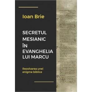 Secretul mesianic în Evanghelia după Marcu. Rezolvarea unei enigme biblice