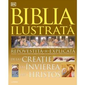 Biblia ilustrată. Repovestită și explicată de la Creație la Învierea lui Hristos