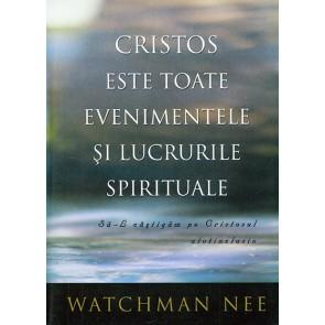 Cristos este toate evenimentele si lucrurile spirituale. Sa-L castigam pe Cristosul atotinclusiv
